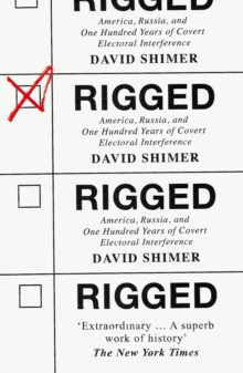 Rigged: America, Russia and 100 Years of Covert Electoral Interference, EPUB eBook