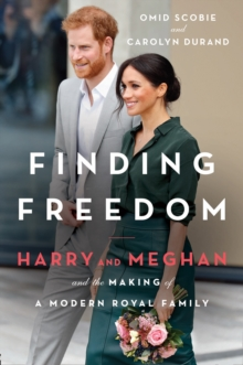 Finding Freedom : Harry and Meghan and the Making of a Modern Royal Family, Hardback Book