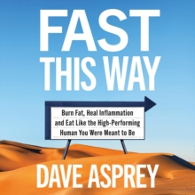 Fast This Way: Burn Fat, Heal Inflammation and Eat Like the High-Performing Human You Were Meant to Be, eAudiobook MP3 eaudioBook