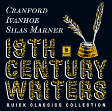Quick Classics Collection: 19th-Century Writers : Cranford, Ivanhoe, Silas Marner, eAudiobook MP3 eaudioBook