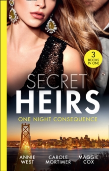 Secret Heirs: His One Night Consequence: Forgotten Mistress, Secret Love-Child / The Infamous Italian's Secret Baby / Mistress, Mother...Wife? (Mills & Boon M&B), EPUB eBook