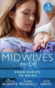 Midwives On Call: From Babies To Bride: Always the Midwife (Midwives On-Call) / Just One Night? / A Promise...to a Proposal? (Mills & Boon M&B), EPUB eBook