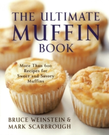 The Ultimate Muffin Book : More Than 600 Recipes for Sweet and Savory Muffins, Paperback / softback Book