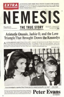 Nemesis : The True Story of Aristotle Onassis, Jackie O, and the Love Triangle That Brought Down the Kennedys, Paperback / softback Book