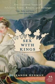 Sex with Kings : 500 Years of Adultery, Power, Rivalry, and Revenge, Paperback / softback Book