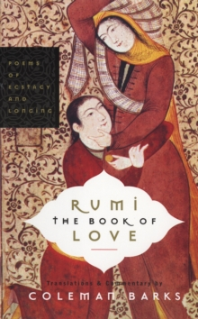 Rumi: The Book of Love : Poems of Ecstasy and Longing, Paperback Book