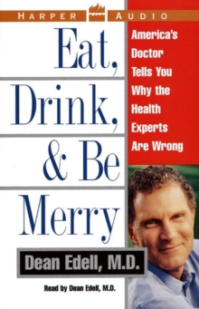 Eat, Drink, & be Merry : America's Doctor Tells You Why the Healt, eAudiobook MP3 eaudioBook