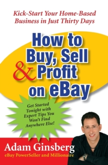 How to Buy, Sell, and Profit on eBay : Kick-Start Your Home-Based Business in Just Thirty Days, Paperback Book