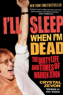 I'll Sleep When I'm Dead : The Dirty Life and Times of Warren Zevon, Paperback Book