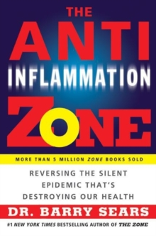 The Anti-Inflammation Zone : Reversing the Silent Epidemic That's Destroying Our Health, Paperback / softback Book