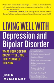 Living Well with Depression and Bipolar Disorder : What Your Doctor Doesn't Tell You...That You Need to Know, Paperback / softback Book