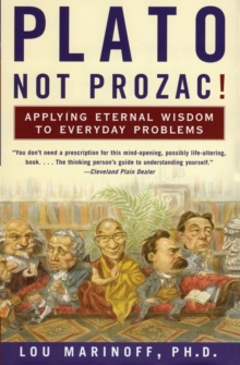 Plato, Not Prozac! : Applying Eternal Wisdom to Everyday Problems, Paperback Book