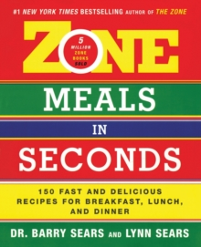 Zone Meals in Seconds : 150 Fast and Delicious Recipes for Breakfast, Lunch, and Dinner, Paperback / softback Book