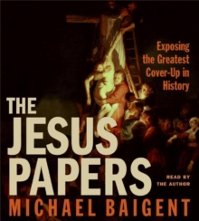 The Jesus Papers : Exposing the Greatest Cover-Up in History, eAudiobook MP3 eaudioBook