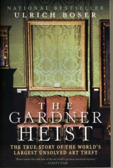 The Gardner Heist : The True Story of the World's Largest Unsolved Art Theft, Paperback / softback Book