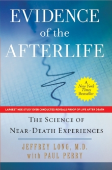 Evidence of the Afterlife : The Science of Near-Death Experiences, Paperback Book