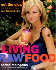 Living Raw Food : Get the Glow with More Recipes from Pure Food and Wine, Hardback Book