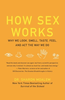 How Sex Works : Why We Look, Smell, Taste, Feel, and Act the Way We Do, Paperback / softback Book