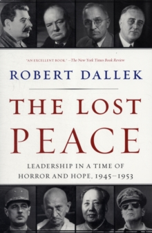 The Lost Peace : Leadership in a Time of Horror and Hope, 1945-1953, Paperback / softback Book
