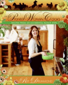 The Pioneer Woman Cooks : Recipes from an Accidental Country Girl, Hardback Book