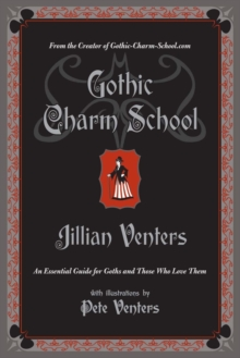 Gothic Charm School : An Essential Guide for Goths and Those Who Love Them, Paperback Book