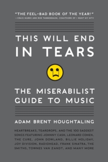 This Will End in Tears : The Miserabilist Guide to Music, Paperback Book
