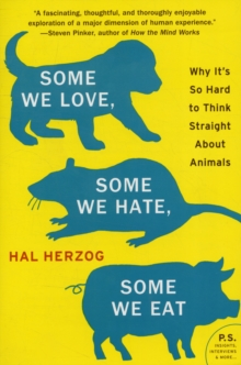 Some We Love, Some We Hate, Some We Eat : Why It's So Hard to Think Straight About Animals, Paperback Book