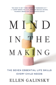 Mind in the Making : The Seven Essential Life Skills Every Child Needs, Paperback Book