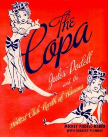 The Copa : Jules Podell and the Hottest Club Nort, EPUB eBook