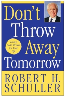 Don't Throw Away Tomorrow : Living God's Dream for Your Life, EPUB eBook