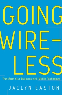 Going Wireless : Transform Your Business with Mobile Technology, EPUB eBook
