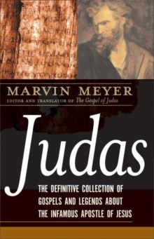Judas : The Definitive Collection of Gospels and Legends About the Infamous Apostle of Jesus, EPUB eBook
