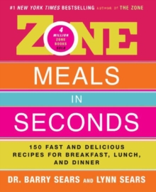 Zone Meals in Seconds : 150 Fast and Delicious Recipes for Breakfast, Lunch, and Dinner, EPUB eBook