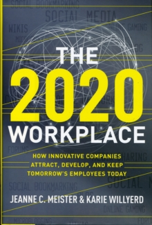 The 2020 Workplace : How Innovative Companies Attract, Develop, and Keep Tomorrow's Employees Today, Hardback Book