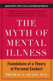 The Myth of Mental Illness : Foundations of a Theory of Personal Conduct, Paperback Book