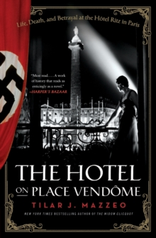 The Hotel on Place Vendome : Life, Death, and Betrayal at the Hotel Ritz in Paris, Paperback / softback Book