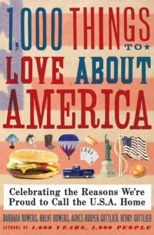 1,000 Things to Love About America : Celebrating the Reasons We're Proud to Call the U.S.A. Home, Paperback / softback Book