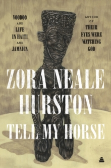 Tell My Horse : Voodoo and Life in Haiti and Jamaica, EPUB eBook