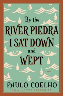 By the River Piedra I Sat Down and Wept : A Novel of Forgiveness, EPUB eBook