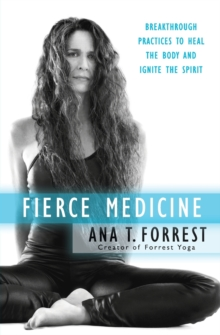 Fierce Medicine : Breakthrough Practices to Heal the Body and Ignite the Spirit, Paperback / softback Book