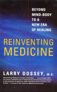 Reinventing Medicine : Beyond Mind-Body to a New Era of Healing, EPUB eBook