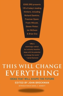 This Will Change Everything : Ideas That Will Shape the Future, Paperback Book