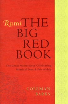 Rumi: The Big Red Book : The Great Masterpiece Celebrating Mystical Love and Friendship, Paperback Book