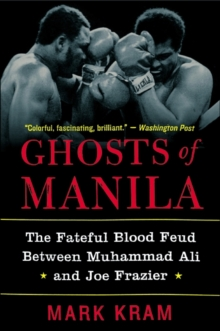 Ghosts of Manila : The Fateful Blood Feud Between Muhammad Ali and Joe Frazier, EPUB eBook