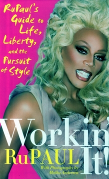 Workin' It! : RuPaul's Guide to Life, Liberty, and the Pursuit of Style, Hardback Book