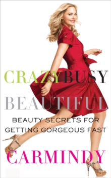 Crazy Busy Beautiful : Beauty Secrets for Getting Gorgeous Fast, EPUB eBook
