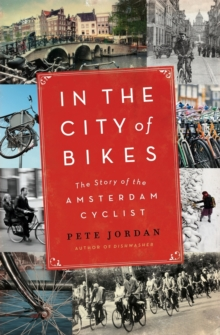 In the City of Bikes : The Story of the Amsterdam Cyclist, Paperback / softback Book