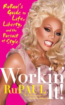 Workin' It! : RuPaul's Guide to Life, Liberty, and the Pursuit of Style, EPUB eBook