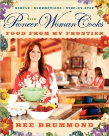 The Pioneer Woman Cooks : Food from My Frontier, Hardback Book