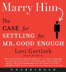 Marry Him : The Case for Settling for Mr. Good Enough, eAudiobook MP3 eaudioBook